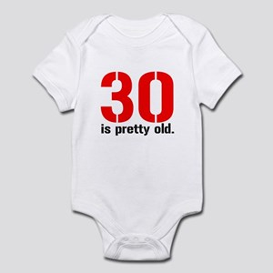 30 is Pretty Old Infant Bodysuit