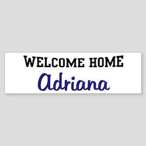 Welcome Home Adriana Bumper Sticker
