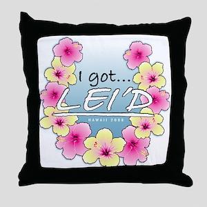 I Got Leid(Layed) Throw Pillow
