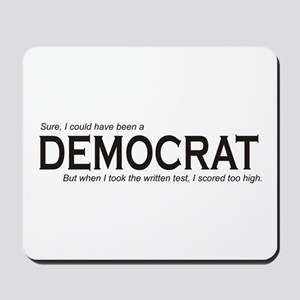I could have been a DEMOCRAT Mousepad