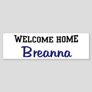 Welcome Home Breanna Bumper Sticker