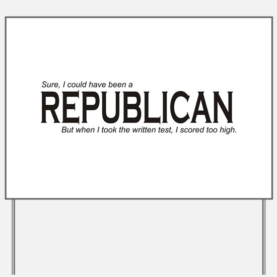 I could have been a REPUBLICAN Yard Sign