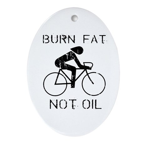Burn fat not oil Oval Ornament