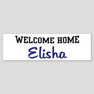 Welcome Home Elisha Bumper Sticker