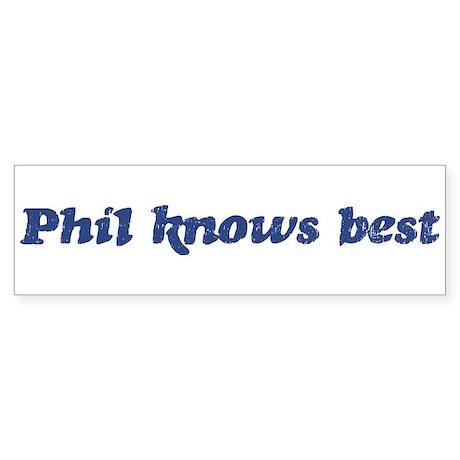 Phil knows best Bumper Sticker