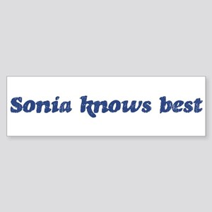 Sonia knows best Bumper Sticker