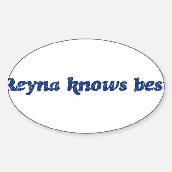 Reyna knows best Oval Decal