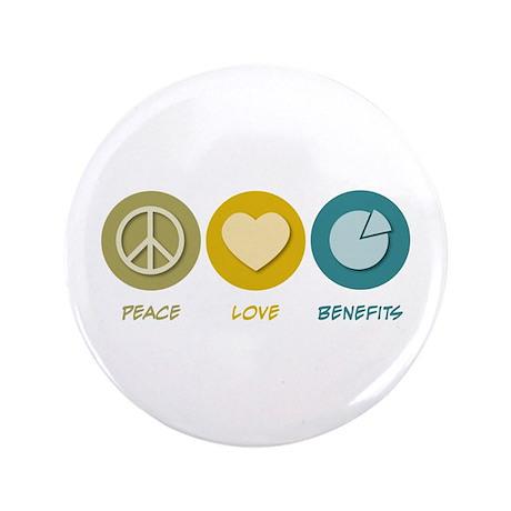 "Peace Love Benefits 3.5"" Button"