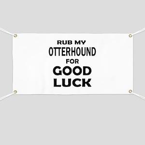Rub My Otterhound Dog For Good Luck Banner