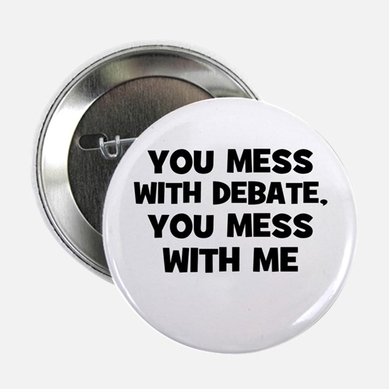 """You Mess With Debate, You Mes 2.25"""" Button"""