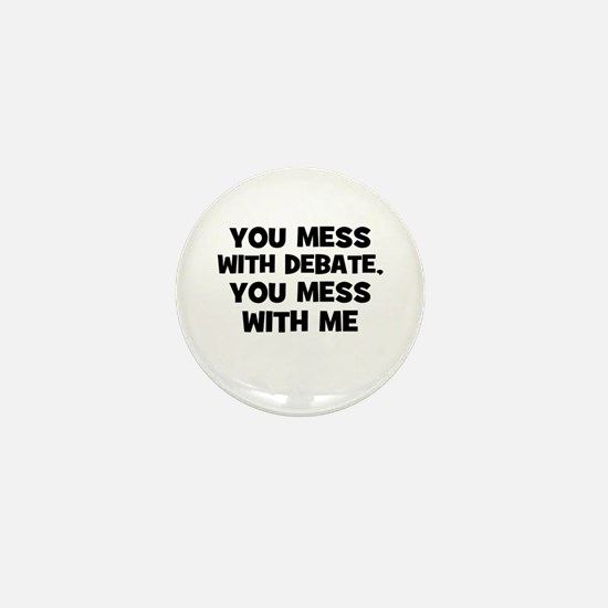 You Mess With Debate, You Mes Mini Button