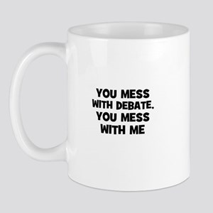 You Mess With Debate, You Mes Mug