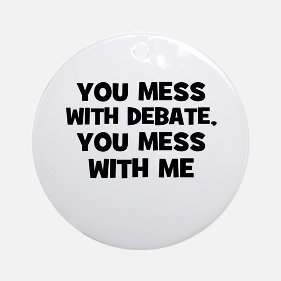 You Mess With Debate, You Mes Ornament (Round)