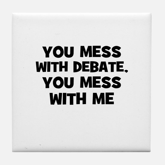 You Mess With Debate, You Mes Tile Coaster