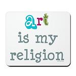 Art is My Religion Mousepad