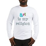 Art is My Religion Long Sleeve T-Shirt