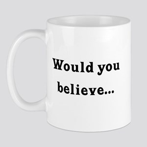 Would You Believe... Mug
