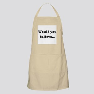 Would You Believe... BBQ Apron