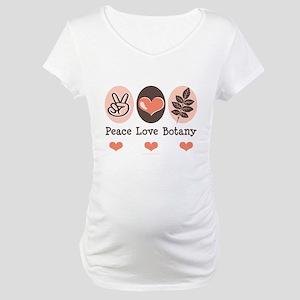 Peace Love Botany Botanist Maternity T-Shirt
