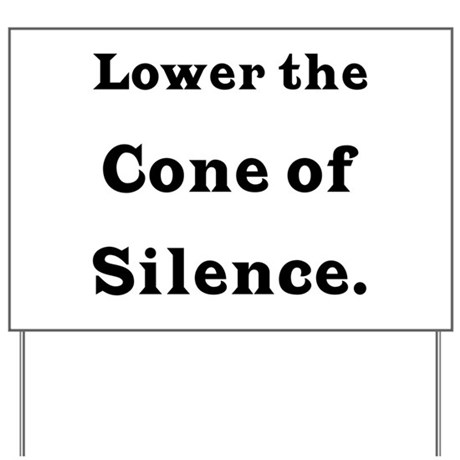 Cone of Silence Yard Sign