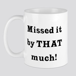 MIssed it by... Mug