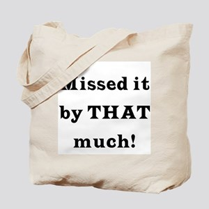 MIssed it by... Tote Bag