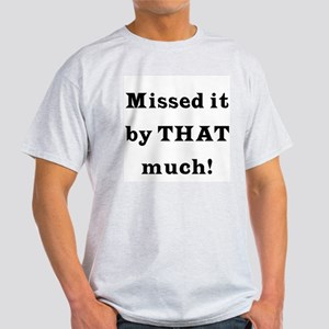 MIssed it by... Light T-Shirt