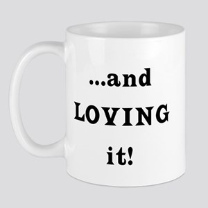 ...and Loving it! Mug