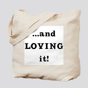 ...and Loving it! Tote Bag