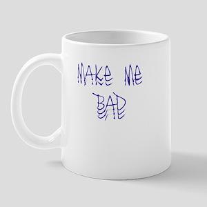 make me bad Mug
