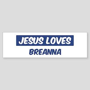 Jesus Loves Breanna Bumper Sticker