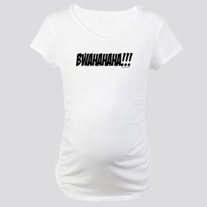BWAHAHAHA!!! Maternity T-Shirt