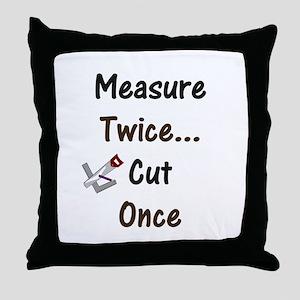 Measure Twice  Throw Pillow