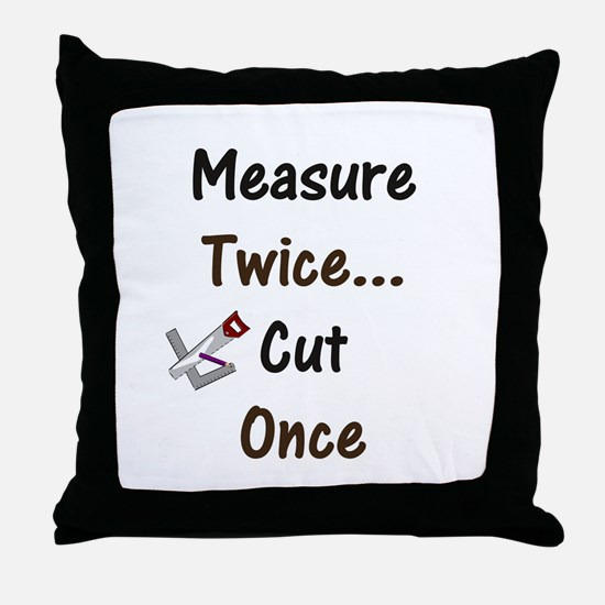 Measure Twice  Throw Pillow