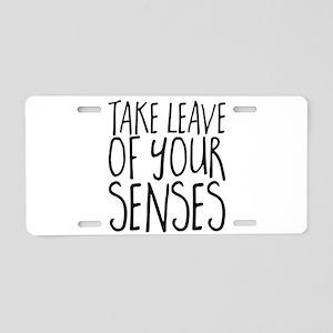 take leave of your senses Aluminum License Plate