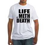 Life Plus Meth Fitted T-Shirt