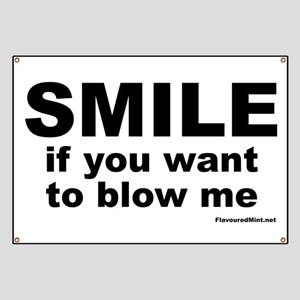 SMILE If you want to blow me Banner
