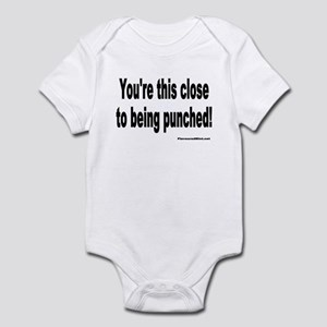 You're close to being punched Infant Bodysuit