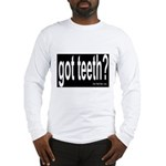 Got Teeth? Long Sleeve T-Shirt