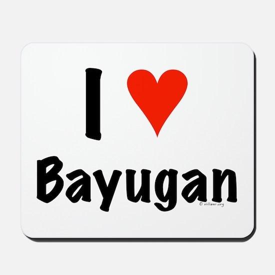 I love Bayugan Mousepad