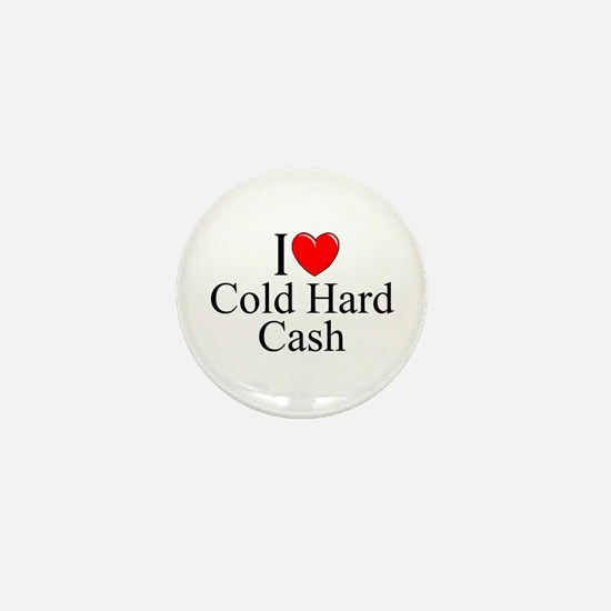"""I Love (Heart) Cold Hard Cash"" Mini Button"