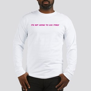Its not going to lick itself Long Sleeve T-Shirt