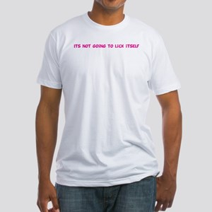 Its not going to lick itself Fitted T-Shirt