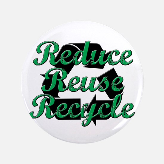 """Reduce, Reuse, Recycle 3.5"""" Button"""