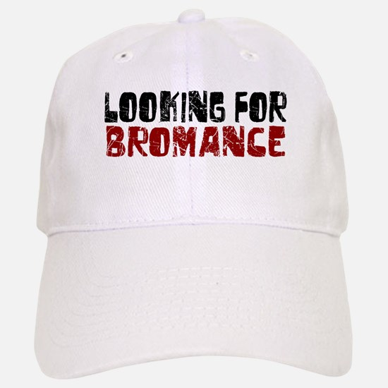 Looking for Bromance Baseball Baseball Cap