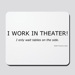 I Work In Theater Mousepad