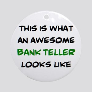 awesome bank teller Round Ornament