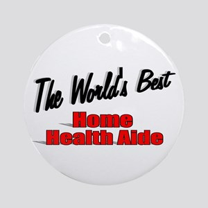 """The World's Best Home Health Aide"" Ornament (Roun"