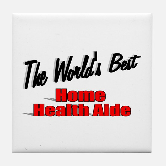"""The World's Best Home Health Aide"" Tile Coaster"