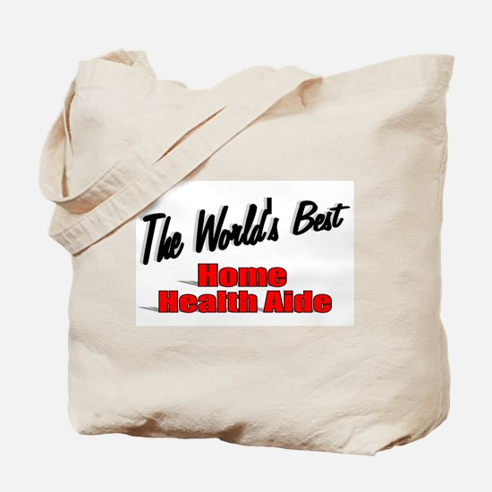 """""""The World's Best Home Health Aide"""" Tote Bag"""